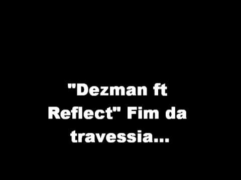 Baixar Dezman Ft Reflect Hip Hop Tuga fim da travessia.wmv