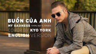 BUỒN CỦA ANH (MY SADNESS) - cover by Kyo York | K-ICM x Đạt G x Masew