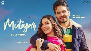 Mutiyar – Karaj Randhawa Ft Swalina Video HD