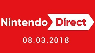 Nintendo Direct 3.8.2018 LIVE REACTION