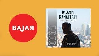 Bajar - Fıtrat [ Babamın Kanatları Orjinal Film Müzikleri © 2017 Kalan Müzik ]