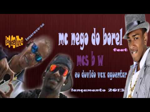 Baixar MC NEGO DO BOREL FEAT MC BW -EU DUVIDO VC AGUENTAR UMA DESSA (LANÇAMENTO 0 2013 wmv