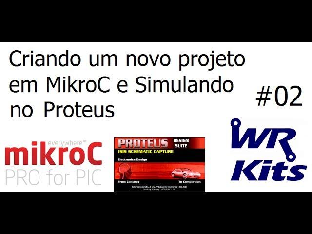 CRIANDO UM NOVO PROJETO NO MIKROC E SIMULANDO NO PROTEUS - Vídeo Aula #02