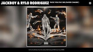 Jackboy & Rylo Rodriguez - Fuck You Pay Me (Paper Chasin') (Audio)