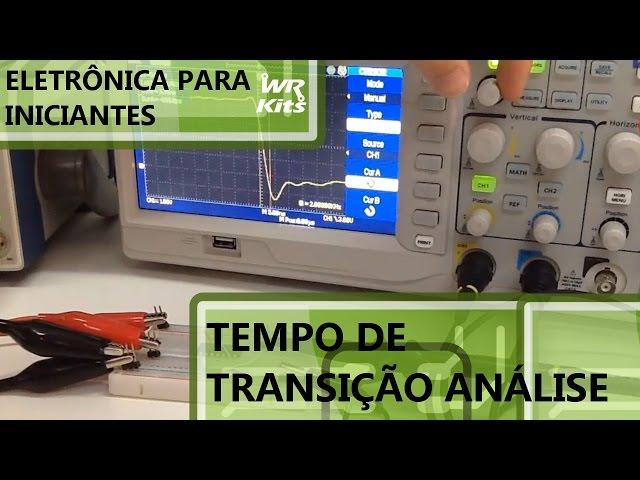 TEMPO DE TRANSIÇÃO - ANÁLISE PRÁTICA | Eletrônica para Iniciantes #046