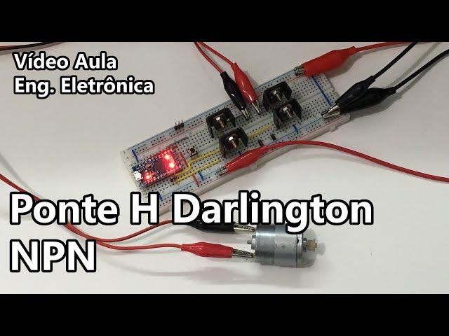 PONTE H DARLINGTON NPN (PRÁTICA E EFICIENTE!) | Vídeo Aula #286