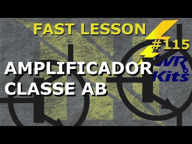 AMPLIFICADOR CLASSE AB | Fast Lesson #115