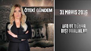 Öteki Gündem - 31 Mayıs 2016 (UFO ve Dünya Dışı Varlıklar)ᴴᴰ