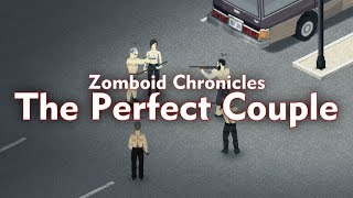 Zomboid Chronicles: The Perfect Couple | Bucklington