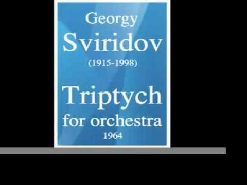 Georgy Sviridov (1915-1998) : Triptych for orchestra (1964)