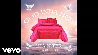 Lisa Hyper - God Inna Bed (Official Audio)