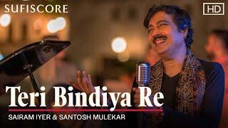 Teri Bindiya Re – Sairam Iyer (Sufiscore) Video HD