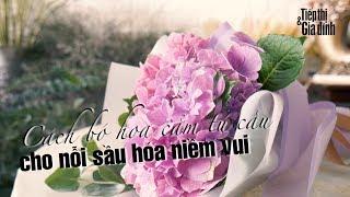 Cách bó hoa cẩm tú cầu cho nỗi sầu hóa niềm vui #camhoadep | Cách cắm hoa | Tiếp Thị & Gia Đình