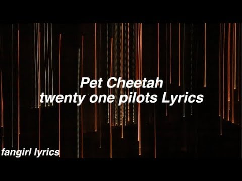 Pet Cheetah || twenty one pilots Lyrics