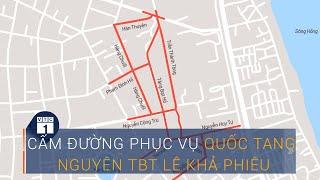 Quốc tang nguyên Tổng Bí thư Lê Khả Phiêu: Tuyến đường nào bị cấm? | VTC1