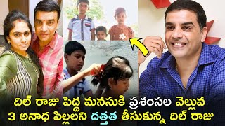 Dil Raju to take responsibility of 3 orphan kids!..