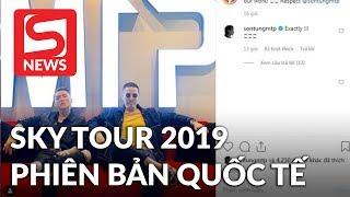 """Sơn Tùng M-TP sẽ hợp tác quốc tế để tạo ra """"Sky Tour 2019"""" cực khủng"""