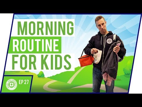 Morning Routine With Kids - Get Children Ready For School | Dad University [2018]