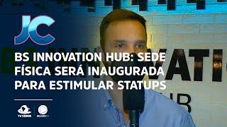BS Innovation Hub: Sede física será inaugurada para estimular mercado de startups