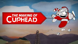 How Cuphead's Devs Gambled On A Dream | The Making of Cuphead