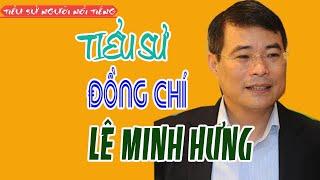 Tiểu sử đồng chí LÊ MINH HƯNG - Chánh Văn phòng Trung ương Đảng