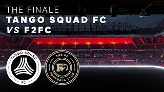 Tango Squad FC vs F2FC   The Finale