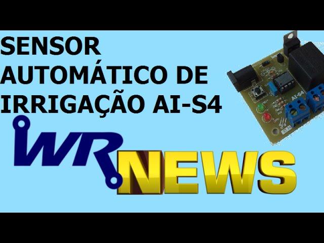 SENSOR AUTOMÁTICO DE IRRIGAÇÃO AI-S4 | WR News #03