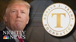 President Donald Trump Agrees To Dissolve Controversial Donald Trump Foundation | NBC Nightly News