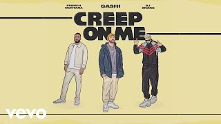 GASHI  ft. French Montana, DJ Snake - Creep On Me (Official Audio)