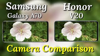 Samsung Galaxy A70 VS Honor V20 Camera Test Comparison, Galaxy A70 Review ,Features, Camera,