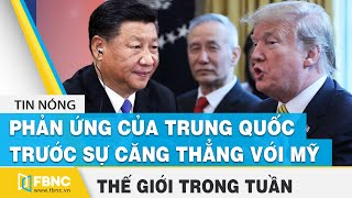 Tin thế giới nổi bật trong tuần | Phản ứng của Trung Quốc trước sự căng thẳng với Mỹ | FBNC