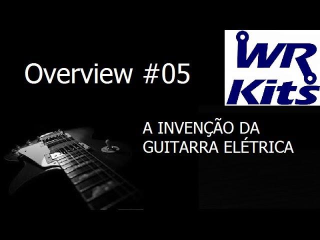 A INVENÇÃO DA GUITARRA ELÉTRICA - Overview #05