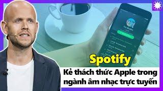 Spotify - Kẻ Dám Thách Thức Apple Trong Lĩnh Vực Âm Nhạc Trực Tuyến