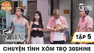 Chuyện tình xóm trọ 30Shine - Loa Phường (phim dài tập) | Tập 5 | Phim Hài 2018