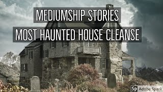 #Mosthauntedhousecleanse #mediumshipstories most haunted house cleanse - mediumship stories