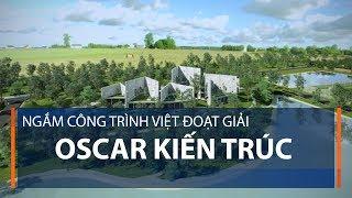 Ngắm công trình Việt đoạt giải Oscar kiến trúc  | VTC1