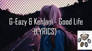 G-Eazy & Kehlani - Good Life (LYRICS)