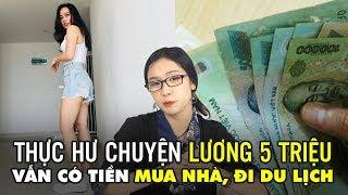 Thực hư chuyện cô gái lương 5 triệu vẫn có tiền mua nhà 1,5 tỉ, đi du lịch ....