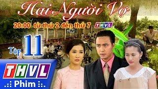 THVL | Hai người vợ - Tập 11