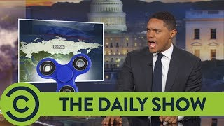 Is Russia Banning Fidget Spinners? - The Daily Show | Comedy Central