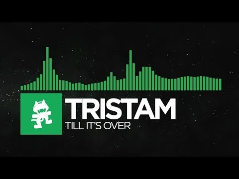 [Glitch Hop or 110BPM] - Tristam - Till It's Over [Monstercat Release]