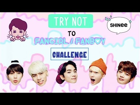 TRY NOT TO FANGIRL / FANBOY CHALLENGE (SHINee Version)