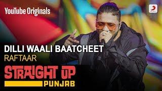 Dilli Waali Baatcheet – Raftaar (Straight Up Punjab)