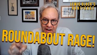 Lewis Black's Rantcast - Roundabout Rage!