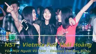 NST - Vietmix Full Thái Hoàng - Yêu Một Người Vô Tâm - DeeJay Còi Bay Bổng Mix