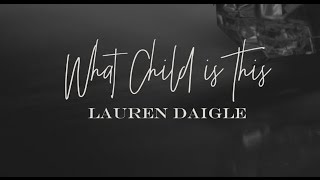 Lauren Daigle - What Child Is This (Lyric Video)