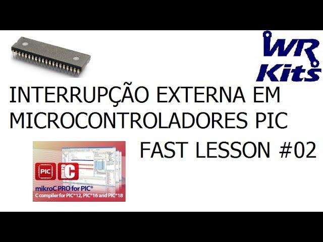 INTERRUPÇÃO EXTERNA EM MICROCONTROLADORES PIC | Fast Lesson #02