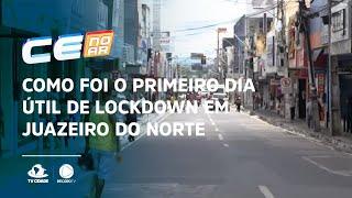 Como foi o primeiro dia útil de lockdown em Juazeiro do Norte