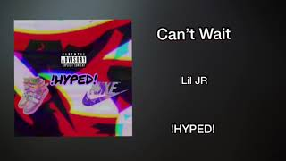 "Lil JR ""Can't Wait"" [Prod. By BLACKOUT]"