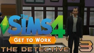Let's Play The Sims 4 Get To Work - The Detective - Part 3